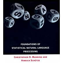 By Christopher D Manning ; Hinrich Schutze ; Hinrich Schutze ; Christopher D Manning ( Author ) [ Foundations of Statistical Natural Language Processing By May-1999 Hardcover