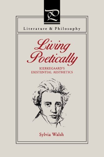 Living Poetically: Kierkegaard's Existential Aesthetics (Literature and Philosophy) by Sylvia Walsh (2005-06-03)