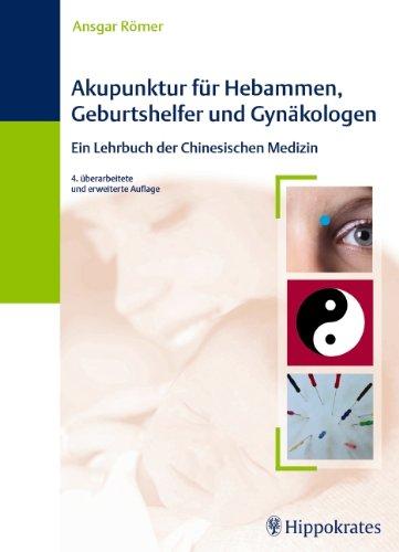 Akupunktur für Hebammen, Geburtshelfer und Gynäkologen: Ein Lehrbuch der Chinesischen Medizin