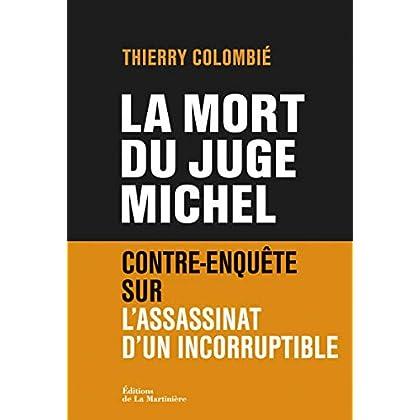 La Mort du juge Michel. Contre-enquête sur l'assassinat d'un incorruptible