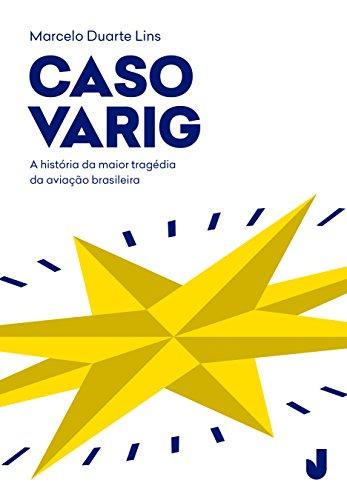 caso-varig-a-historia-da-maior-tragedia-da-aviacao-brasileira-portuguese-edition