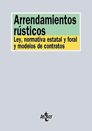 Arrendamientos rústicos: Ley, normativa estatal y foral y modelos de contrato (Derecho - Biblioteca De Textos Legales) por Editorial Tecnos