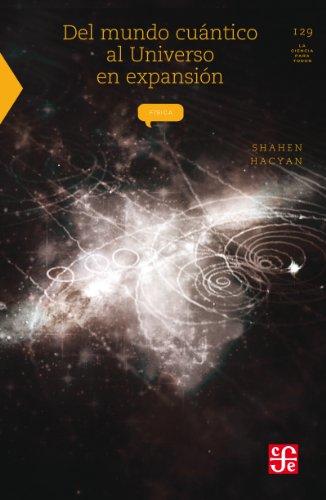 Del mundo cuántico al universo en expansión (Seccion de Obras de Ciencia y Tecnologia) por Shahen Hacyan