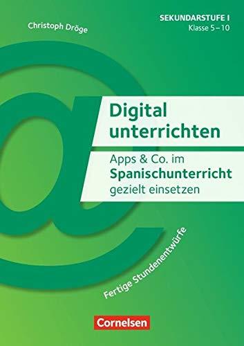 Digital unterrichten: Apps & Co. im Spanischunterricht gezielt einsetzen - Klasse 5-10: Fertige Stundenentwürfe. Kopiervorlagen
