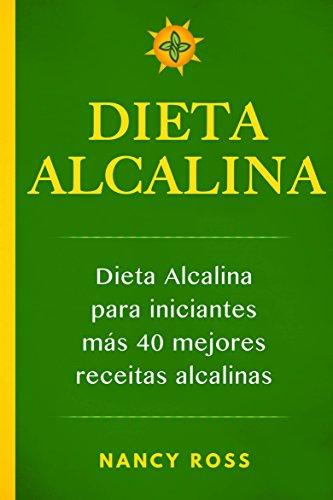 Dieta alcalina: Dieta alcalina para iniciantes más  40 mejores recetas alcalinas por Nancy Ross
