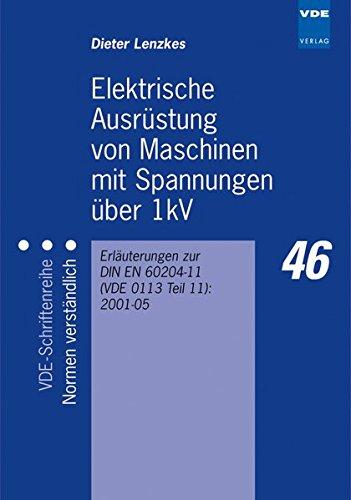 Elektrische Ausrüstung von Maschinen mit Spannungen über 1kV: Erläuterungen zur DIN EN 60204-11 (VDE 0113 Teil 11):2001-05 (VDE-Schriftenreihe – Normen verständlich)