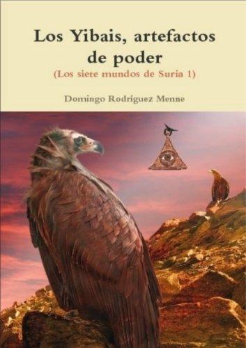Los Yibais, artefactos de poder (Los siete mundos de Suria nº 1) por Domingo Rodriguez