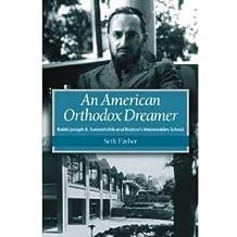 [American Orthodox Dreamer: Rabbi Joseph B. Soloveitchik and Boston's Mamonides School] (By: Seth Farber) [published: January, 2004]