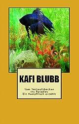 KAFI BLUBB - Vom Verkaufsbecken ins Paradies - Ein Kampffisch erzählt