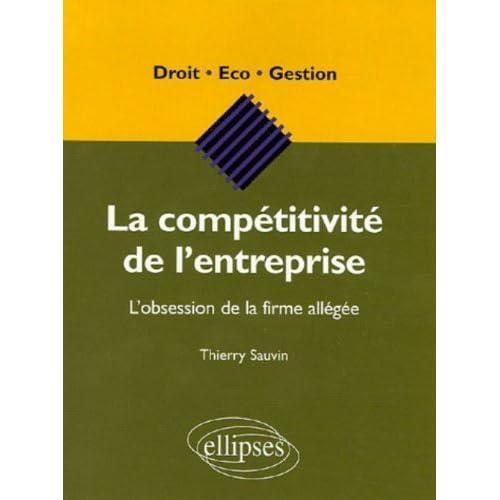La compétitivité de l'entreprise : L'obsession de la firme allégée de Thierry Sauvin (22 novembre 2005) Broché