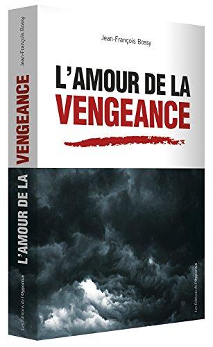 L'Amour de la vengeance par Jean-francois Bossy