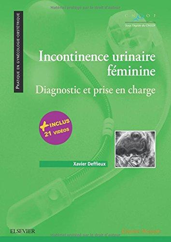 Incontinence urinaire féminine: Diagnostic et prise en charge par Xavier Deffieux