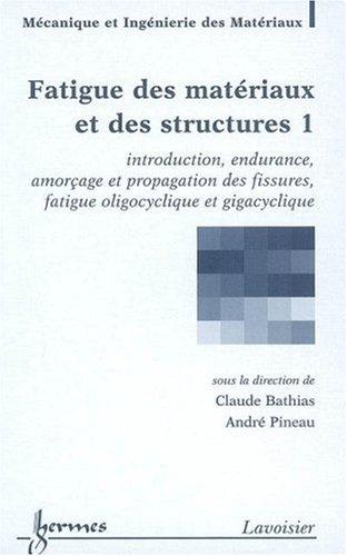 Fatigue des matriaux et des structures : Tome 1, Introduction, endurance, amorage et propagation des fissures, fatigue oligocyclique et gigacyclique