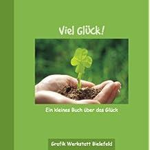 Viel Glück: Ein kleines Buch über das Glück