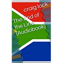 """The End of the Line (Audiobook): A true story of """"the bad old days"""", but with the fresh hope of the new"""