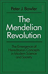 The Mendelian Revolution: The Emergence of Hereditarian Concepts in Modern Science and Society (History: Bloomsbury Academic Collections)