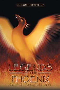 LEGENDS OF THE PHOENIX: Tales of Forgotten Past (English Edition) von [Alexey Vasilyevich Trekhlebov]