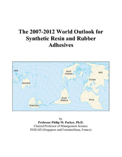 The 2007-2012 World Outlook for Synthetic Resin and Rubber Adhesives