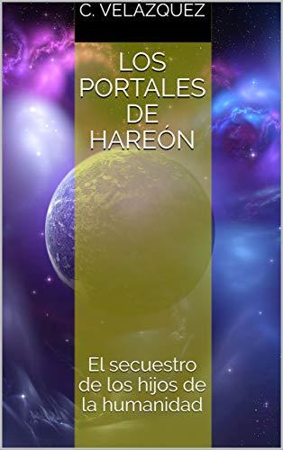 Los portales de Hareón: El secuestro de los hijos de la humanidad por C. Velázquez