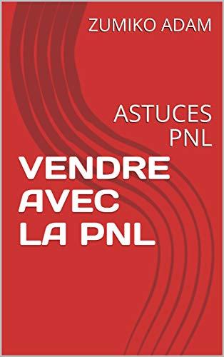 Couverture du livre VENDRE AVEC LA PNL: ASTUCES PNL