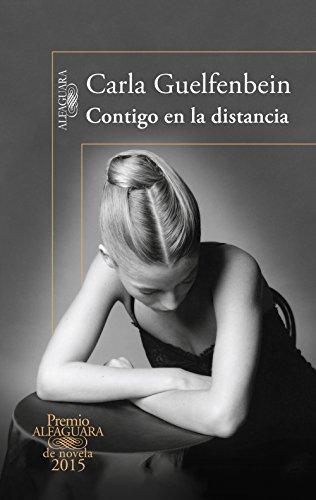 Contigo En La Distancia (premio Alfaguara De Novela 2015) (spanish Edition)