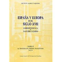 España y Europa en el siglo XVII, correspondencia de Saavedra Fajardo. Tomo II. La tragedia del Imperio: Wallestein 1634