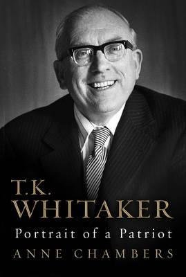 [T.K. Whitaker: Portrait of a Patriot] (By: Anne Chambers) [published: November, 2014]