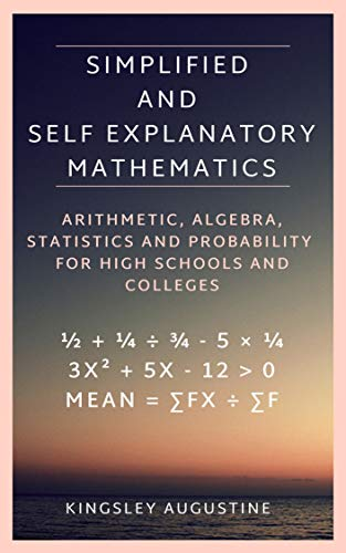 Simplified and Self Explanatory Mathematics: Arithmetic, Algebra, Statistics and Probability for High Schools and Colleges (English Edition)