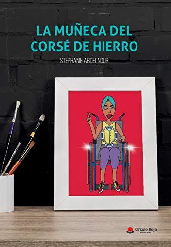 La muñeca del corse de hierro: Una historia de cancer, discapacidad y resiliencia