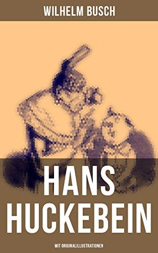 """Hans Huckebein (Mit Originalillustrationen): Eine Bildergeschichte des Autors von """"Max und Moritz"""", """"Plisch und Plum"""" und """"Die fromme Helene"""""""