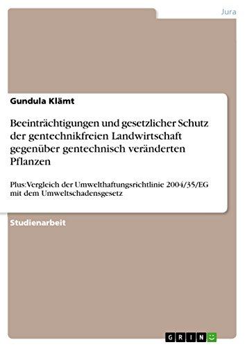 Beeinträchtigungen und gesetzlicher Schutz der gentechnikfreien Landwirtschaft gegenüber gentechnisch veränderten Pflanzen: Plus: Vergleich der Umwelthaftungsrichtlinie ... 2004/35/EG mit dem Umweltschadensgesetz