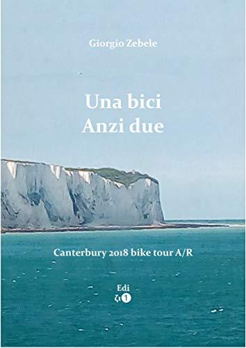 Una bici. Anzi due.: Canterbury 2018 bike tour A/R (Percorsi Vol. 2) (Italian Edition)
