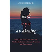 Third Eye Awakening: Open Your Third Eye Chakra with Guided Meditation to Increase Awareness and Consciousness (Activate and Decalcify Pineal Gland, Intuition, ... Enlightenment - Book 2) (English Edition)