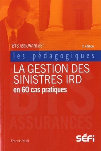 La gestion des sinistres IRD en 60 cas pratiques : BTS assurance par Francis Noël