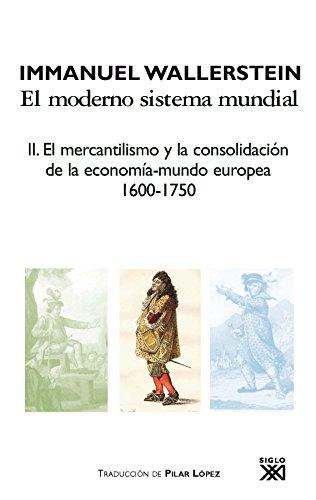 Descargar Libro El moderno sistema mundial: El mercantilismo y la consolidación de la economía-mundo europea, 1600-1750: 2 (Historia) de Immanuel Wallerstein