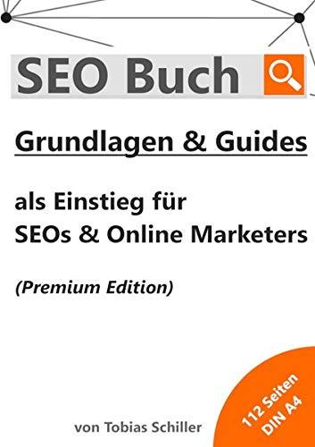 SEO Buch mit Grundlagen & Guides (Premium Edition): Ein SEO Buch als Lehrheft in DIN A4 mit theoretischem Wissen, praktischen Beispielen und wertvollen Tipps für die Suchmaschinenoptimierung