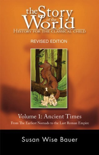 The Story of the World: History for the Classical Child: Volume 1: Ancient Times: From the Earliest Nomads to the Last Roman Emperor, Revised Edition by Bauer, Susan Wise (2006) Paperback