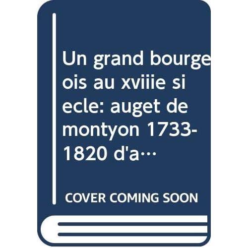 Un grand bourgeois au xviiie siècle: auget de montyon 1733-1820 d'après des documents inédits.