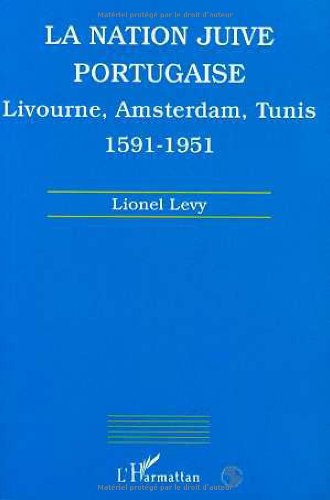 La nation juive portugaise: Livourne, Amsterdam, Tunis, 1591-1951