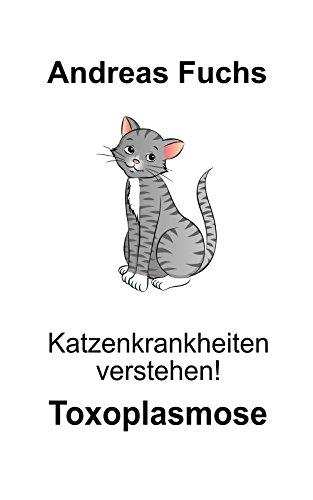 Katzenkrankheiten verstehen! Toxoplasmose (3. Band Tierkrankheiten verstehen!)