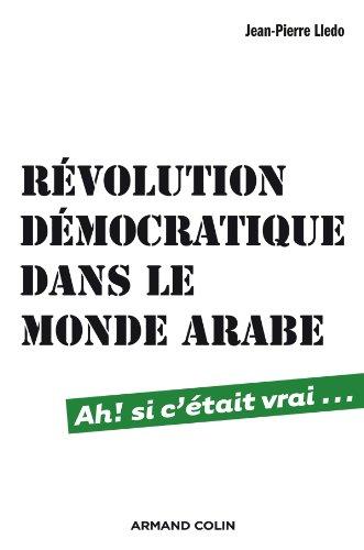 Révolution démocratique dans le monde arabe : Ah, si c'était vrai. por Jean-Pierre Lledo