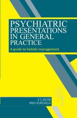 [(Psychiatric Presentations in General Practice: A Guide to Holistic Management)] [Author: K. S. Jacob] published on (April, 2010)