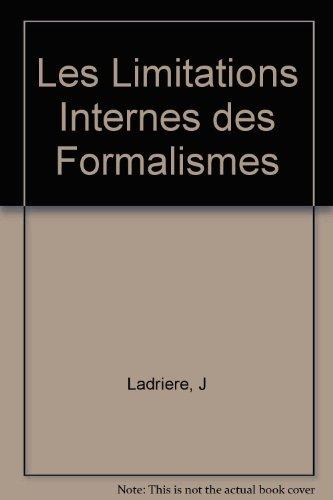 Les Limitations Internes Des Formalismes: Etude sur la signification du theoreme de Godel et des theoremes apparentes dans la theorie des fondements des mathematiques. (Collection De Logique Mathematique, II)