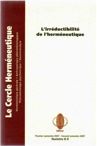 Revue Le Cercle Herméneutique numéro 8-9, premier et second semestres 2007 : L'irréductibilité de l'herméneutique