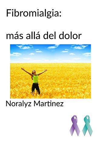Fibromialgia mas alla del dolor: Estrategias para manejarse por Noralyz Martinez