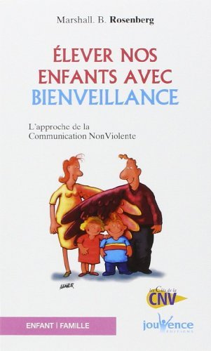Elever nos enfants avec bienveillance : L'approche de la communication non violente de Marshall Rosenberg (31 août 2007) Broché