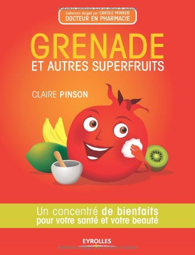 Grenade et autres superfruits: Un concentr de bienfaits pour votre sant et votre beaut.