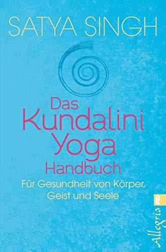 Das Kundalini-Yoga-Handbuch: Für Gesundheit von Körper, Geist und Seele