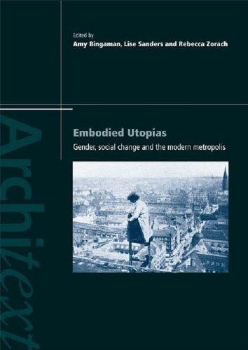 Embodied Utopias: Gender, Social Change and the Modern Metropolis (Architext) (English Edition)