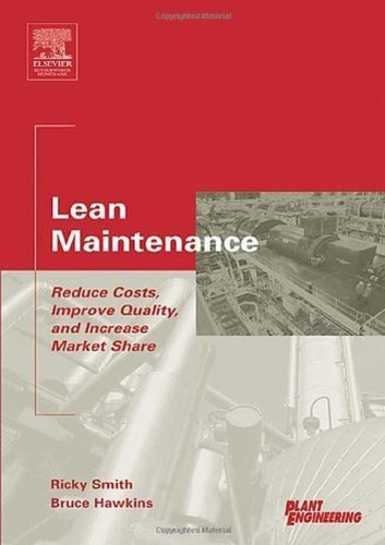Lean Maintenance: Reduce Costs, Improve Quality, and Increase Market Share (Life Cycle
